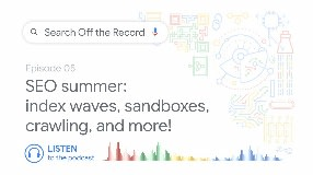 Video: SEO summer: Index waves, sandboxes, crawling, and more! | Search Off the Record podcast