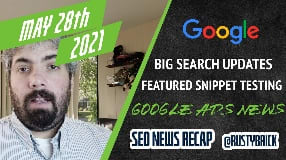 Video: Search May Updates, Featured Snippet Testing, Fewer Manual Actions & Google Ads News