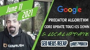 Video: Google June 2021 Core Update Hits, Local Search Ranking Update, Google Predator Algorithms & More