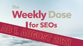 Video: The Weekly Dose for SEOs: Am 1. August 2021 geht's los!