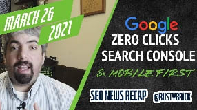 Video: Zero Google Click Study, Final Mobile First Indexing, Page Experience Rollout & Search Console News