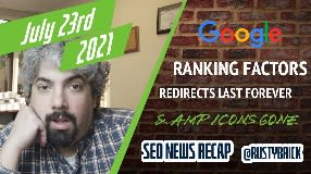 Video: Google Shows Ranking Factors, Core Updates Impact PAAs, Redirected Signals Forever & AMP Icons Gone