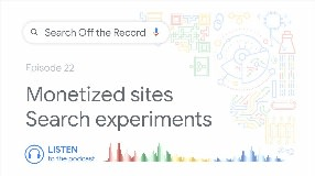 Video: Monetized websites, search experiments, and more!