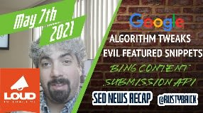 Video: Google Algorithm Tweaks, Evil Featured Snippets, Bing Content Submission API & More