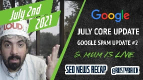 Video: Google July Core Update, Spam Update Part Two, Ranking Changes Two Days Later & MUM Goes Live