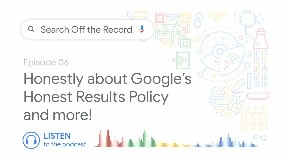 Video: Honestly about Google's Honest Results Policy and more! | Search Off the Record podcast