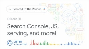 Video: Search Console, JavaScript, serving, and more!