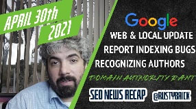 Video: Google Web & Local Ranking Update, Reporting Indexing Issues, Recognizing Authors & A Bit Of A Rant