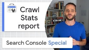 Video: Crawl Budget and the Crawl Stats report - Google Search Console Training