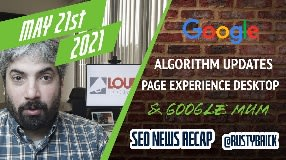 Video: Search News Recap: Google Search Updates, Google MUM, Page Experience Desktop & I/O News