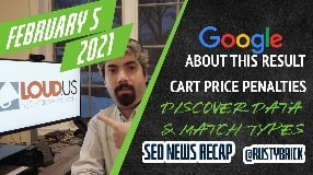 Video: Google About This Result, Enforcing Cart Prices & Google Discover Chrome Data & Match Types Expand