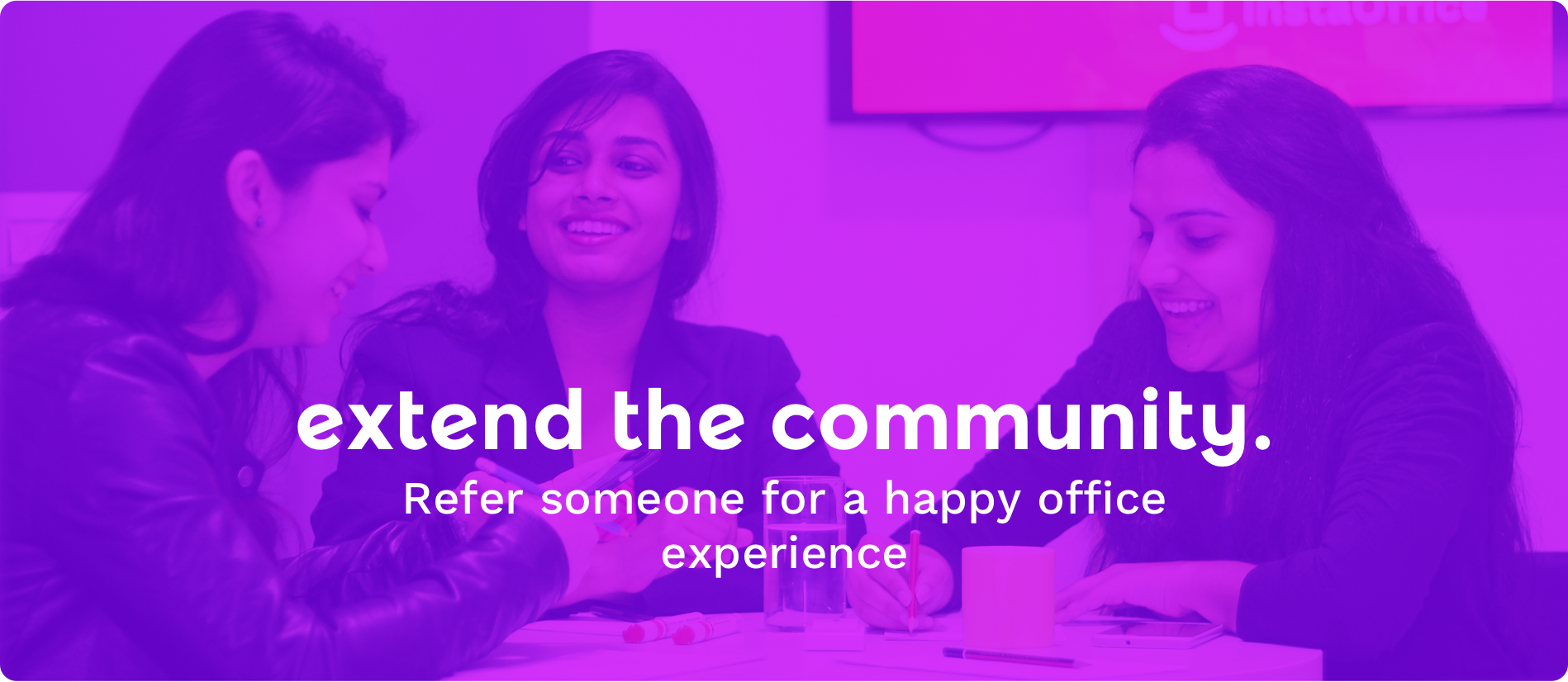Refer someone to InstaOffice for happy offices