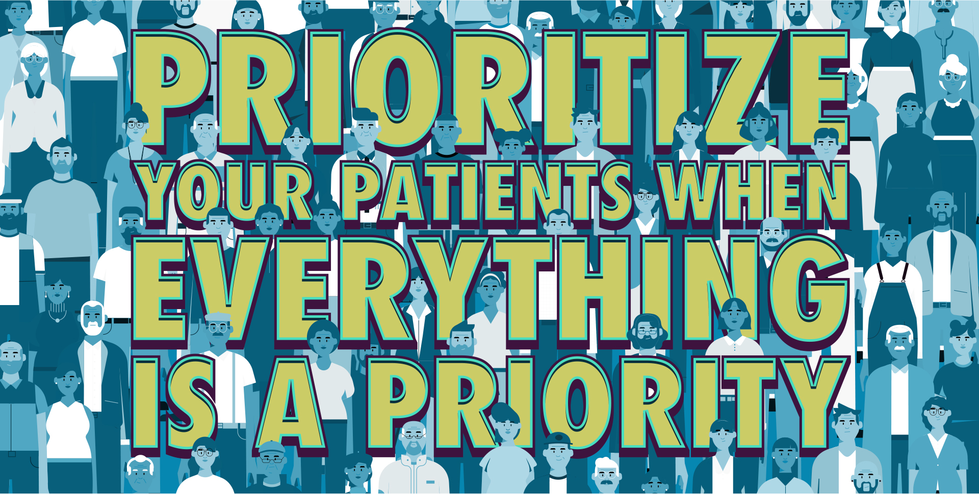 Prioritize your patients when everything is a priority