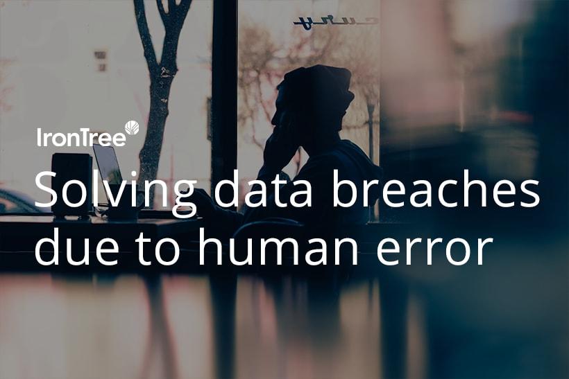 Solving data breaches due to human error blog