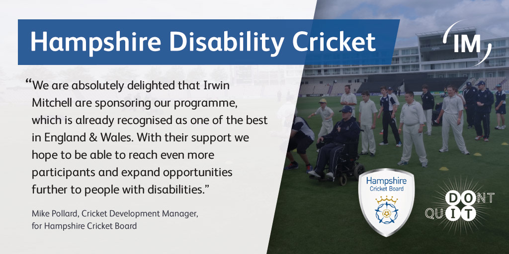 graphic of quote from Mike Pollard, Cricket Development Manager for Hampshire Cricket Board. It reads we are absolutely delighted that irwin mitchell is sponsoring our programme, which is already recognised as one of the best in england and wales. With their support we hope to be able to reach even more participants and expand opportunities further for people with disabilities