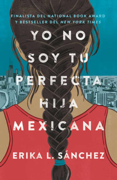 Yo no soy tu perfecta hija mexicana / I Am Not Your Perfect Mexican Daughter by Erika L. Sánchez