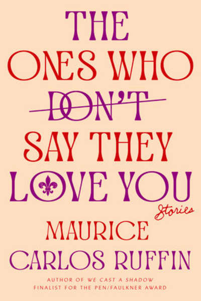 The Ones Who Don't Say They Love You by Maurice Carlos Ruffin
