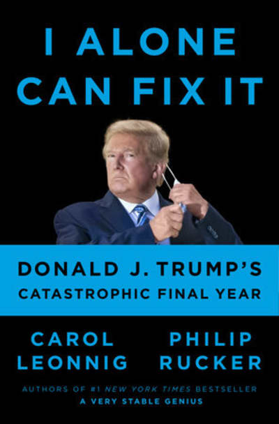 I Alone Can Fix It by Carol Leonnig, Philip Rucker