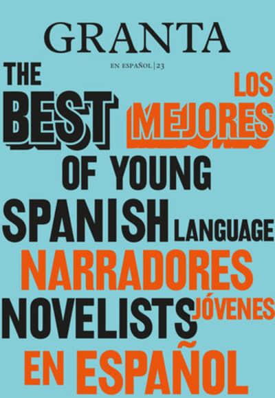Los mejores narradores jóvenes en español / Granta: The Best of Young Spanish-La nguage Novelists by Valerie Miles