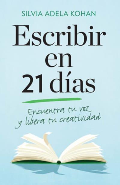 Escribir en 21 dias / Write for 21 Days in a Row by Silvia Adela Kohan