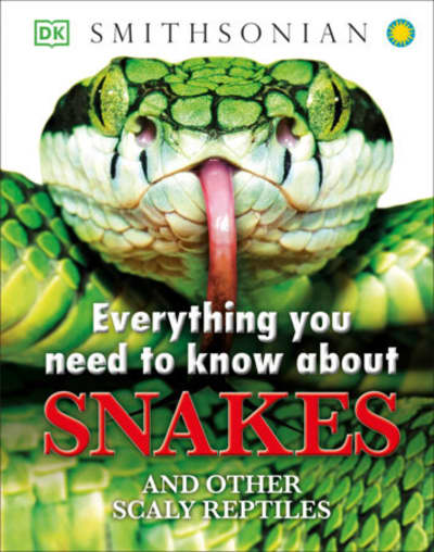Everything You Need to Know About Snakes by DK, John Woodward