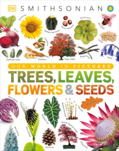 Trees, Leaves, Flowers and Seeds by DK, Smithsonian Institution