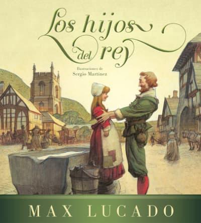 Los hijos del rey / The Children of the King by Max Lucado, Sergio Martinez