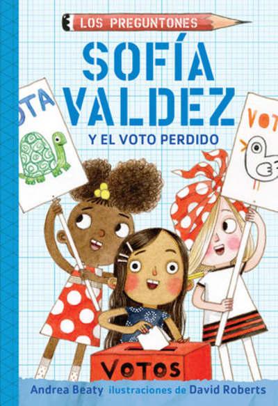 Sofía Valdez y el voto perdido / Sofia Valdez and the Vanishing Vote by Andrea Beaty, David Roberts