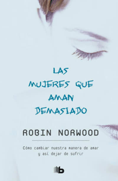 Las mujeres que aman demasiado / Women Who Love Too Much by Robin Norwood