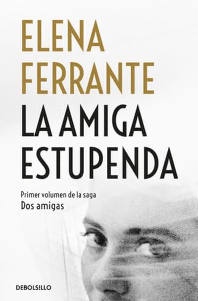 La amiga estupenda / My Brilliant Friend by Elena Ferrante