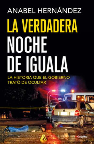 La verdadera noche de Iguala / The Real Night of Iguala by Anabel Hernandez