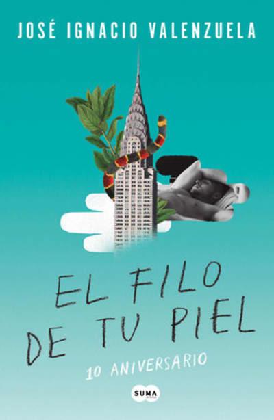 El filo de tu piel. Edición 10 aniversario / On The Skin's Surface by José Ignacio Valenzuela