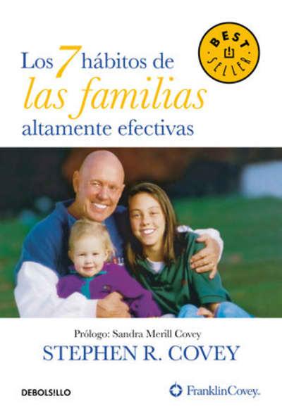 Los 7 hábitos de las familias altamente efectivas / The 7 Habits of Highly Effective Families by Stephen R.  Covey, Sandra Merill Covey