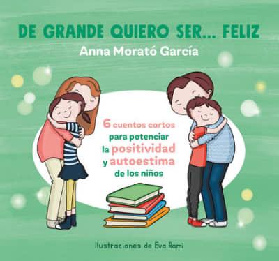 De grande quiero ser feliz / When I Grow Up, I Want to Be Happy by Anna Morato