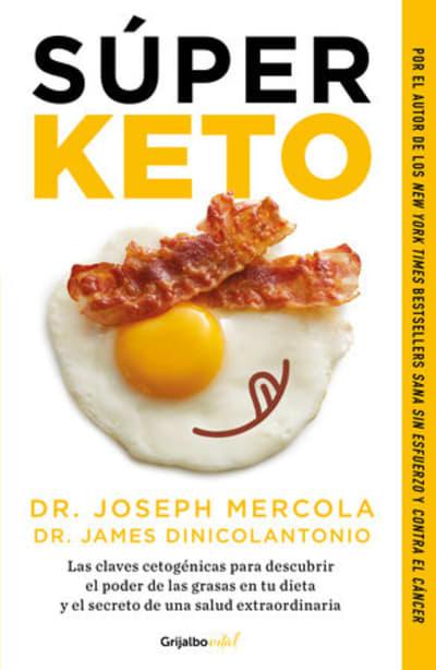 Súper Keto / Superfuel: Ketogenic Keys to Unlock the Secrets of Good Fats, Bad Fats, and Great Health by Joseph Mercola