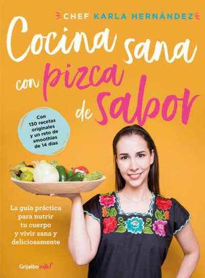 Cocina sana con pizca de sabor: Una guía práctica para nutrir tu cuerpo y vivir / Healthy Cooking with a Pinch of Flavor by Karla Hernandez