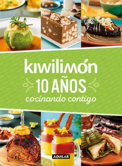 Kiwilimón. 10 años cocinando contigo / Kiwilimón. 10 years of cooking with you by Kiwilimon