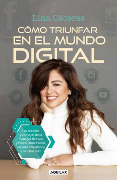 Cómo triunfar en el mundo digital / How to Succeed in the Digital World by Lina Cáceres