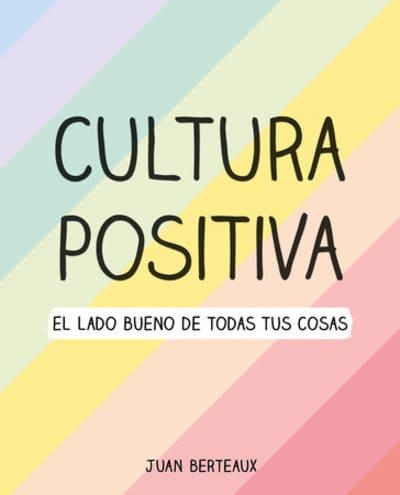 Cultura positiva / Positive Culture by Juan Berteaux