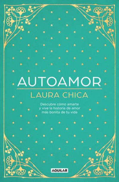 Autoamor: Descubre las claves para amarte más y vive la historia de amor más bonita de tu vida / Self-love: Discover the keys to loving yourself more... by Laura Chica