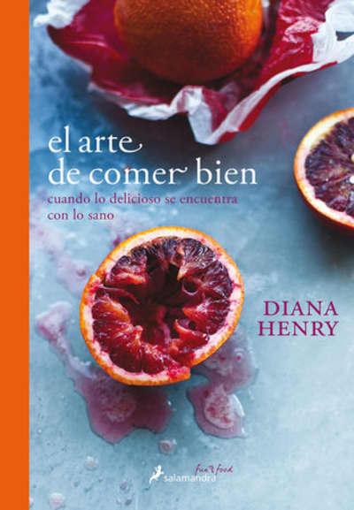 El arte de comer bien / A Change of Appetite by Diana Henry
