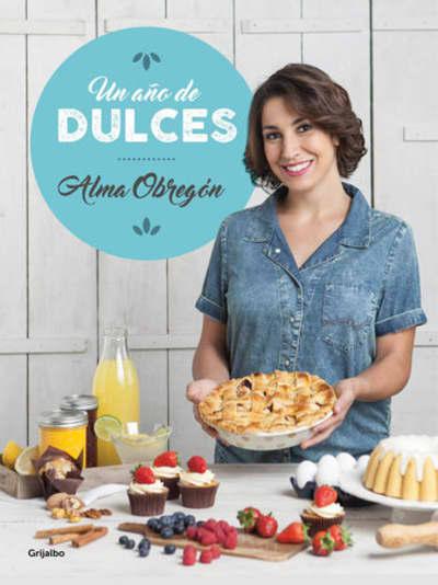 Un año de dulces / A Year in Sweets by Alma Obregon, Yolanda Fleta