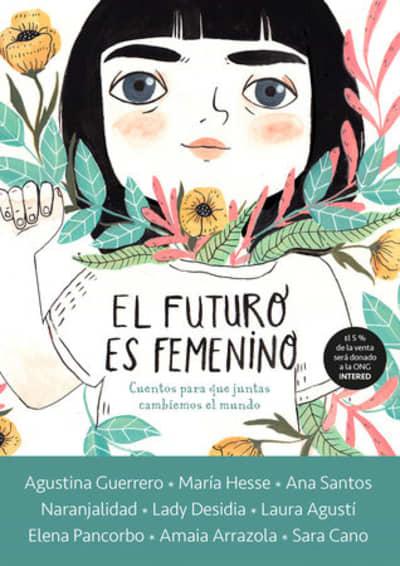 El futuro es femenino: Cuentos para que juntas cambiemos el mundo / The Future is Female by Varios autores