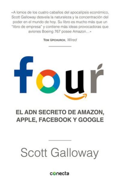 Four. El ADN secreto de Amazon, Apple, Facebook y Google / The Four: The Hidden  DNA of Amazon, Apple, Facebook, and Google by Scott Galloway