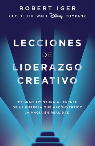 Lecciones de liderazgo creativo by Robert A. Iger