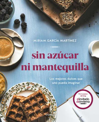 Sin azúcar ni mantequilla: Los mejores dulces que uno pueda imaginar / Without Sugar or Butter by Miriam Garcia Martinez
