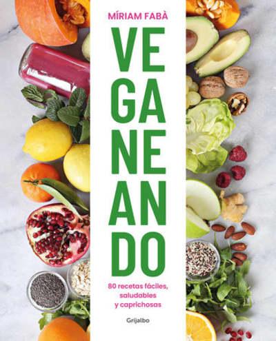 Veganeando. 80 recetas fáciles, saludables / Viganing. 80 Easy and Healthy Recip es by Míriam Fabà