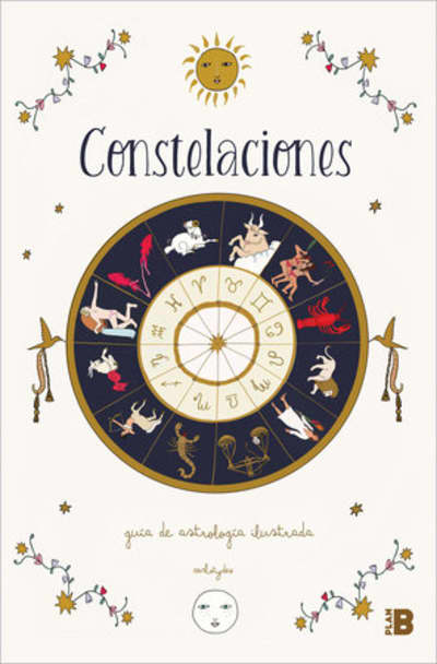 Constelaciones: Guía ilustrada de astrología / Constellations: Illustrated Guide  to Astrology by Carlota Santos