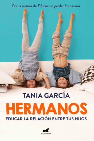 Hermanos: Cómo educar la relación entre tus hijos / Siblings: How to Shape the Relationship between Your Children by Tania García