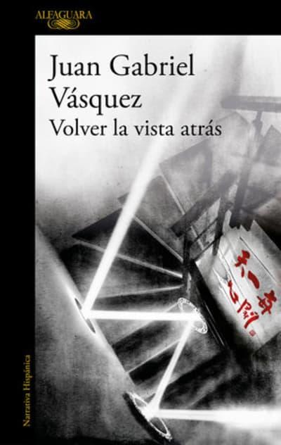 Volver la vista atrás / Look Back by Juan Gabriel Vasquez